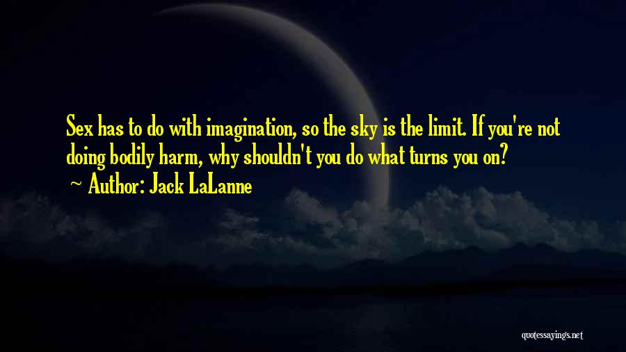 The Sky's Not The Limit Quotes By Jack LaLanne