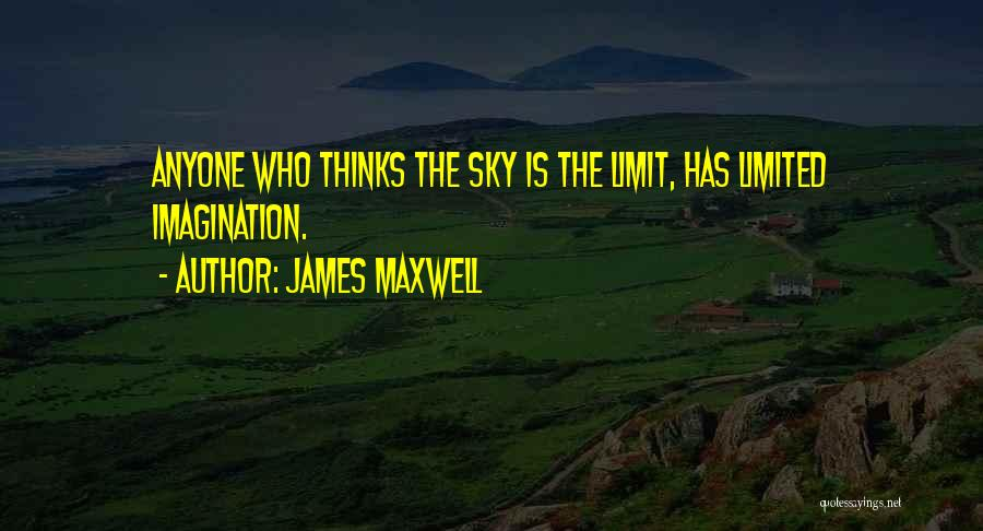 The Sky's Not The Limit Quotes By James Maxwell