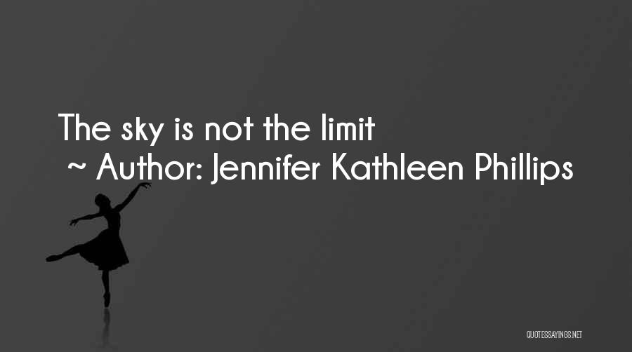 The Sky's Not The Limit Quotes By Jennifer Kathleen Phillips