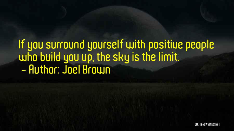 The Sky's Not The Limit Quotes By Joel Brown