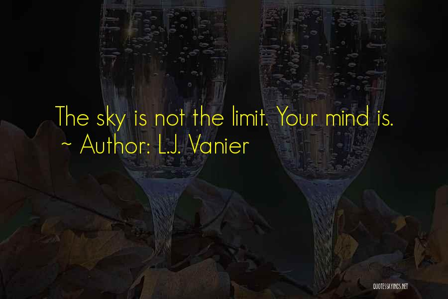 The Sky's Not The Limit Quotes By L.J. Vanier