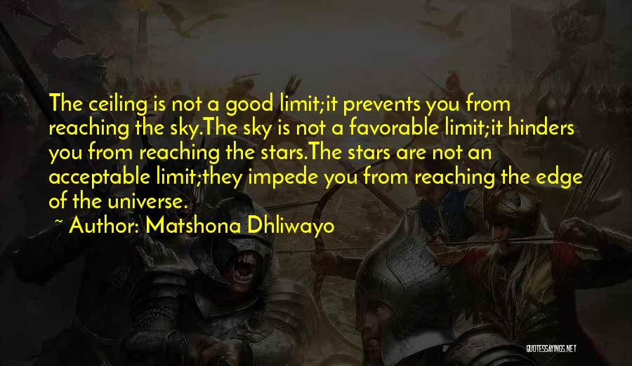 The Sky's Not The Limit Quotes By Matshona Dhliwayo