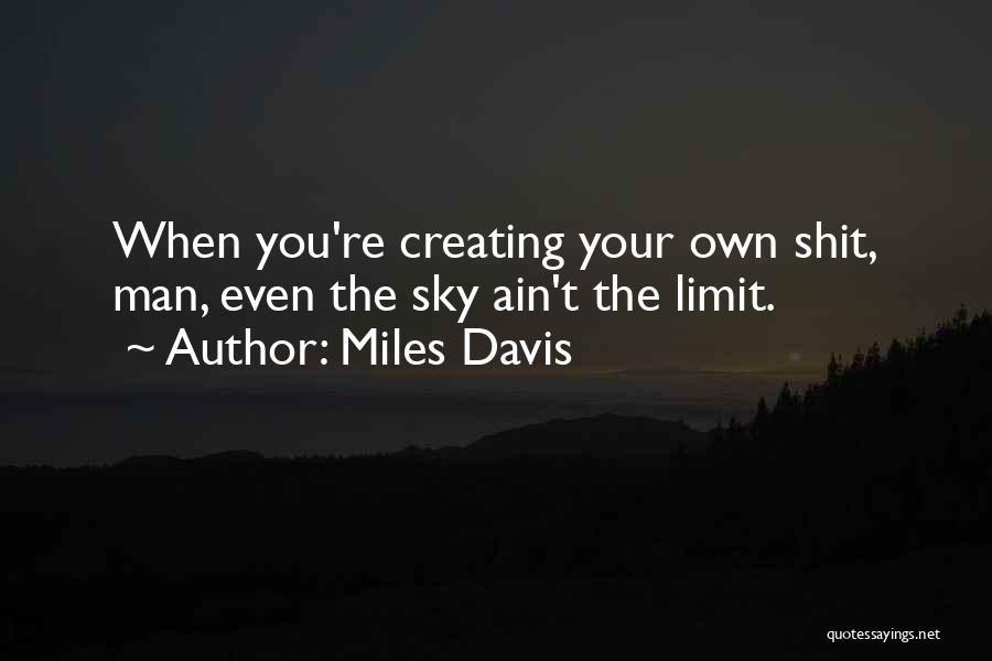 The Sky's Not The Limit Quotes By Miles Davis