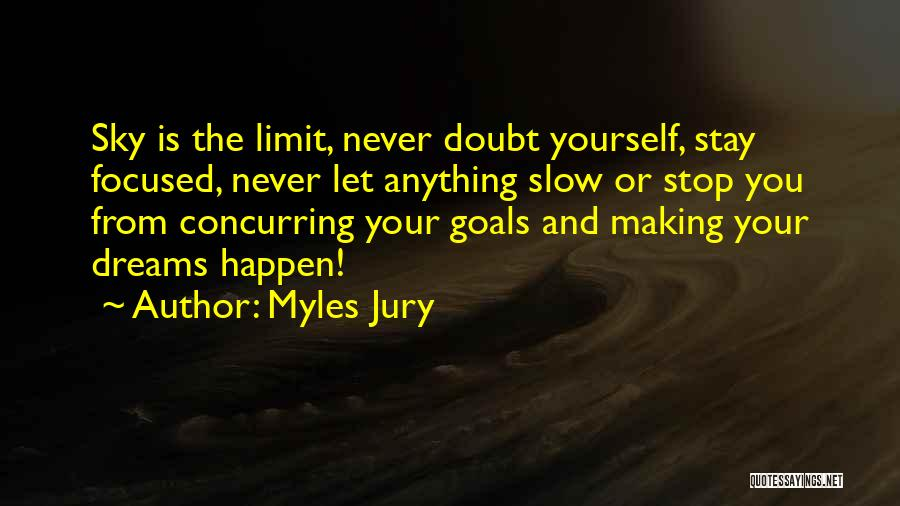 The Sky's Not The Limit Quotes By Myles Jury