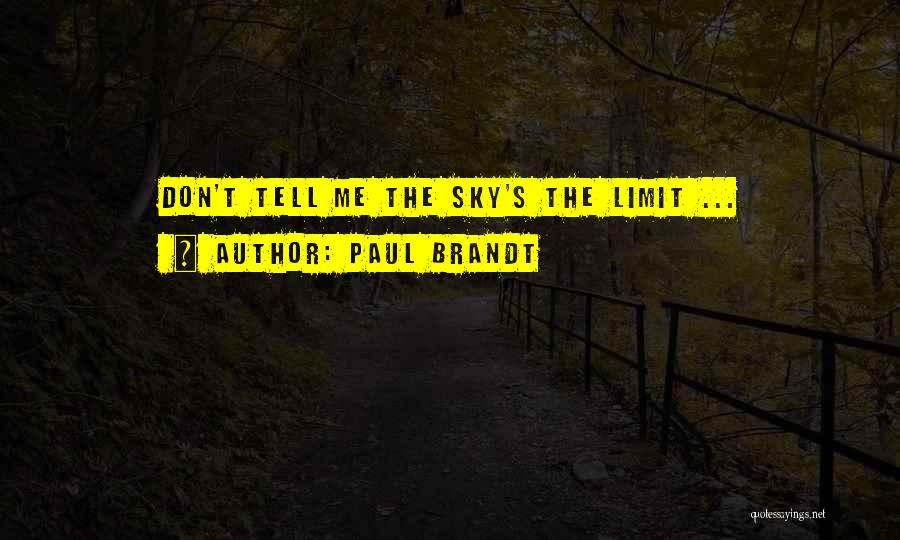 The Sky's Not The Limit Quotes By Paul Brandt