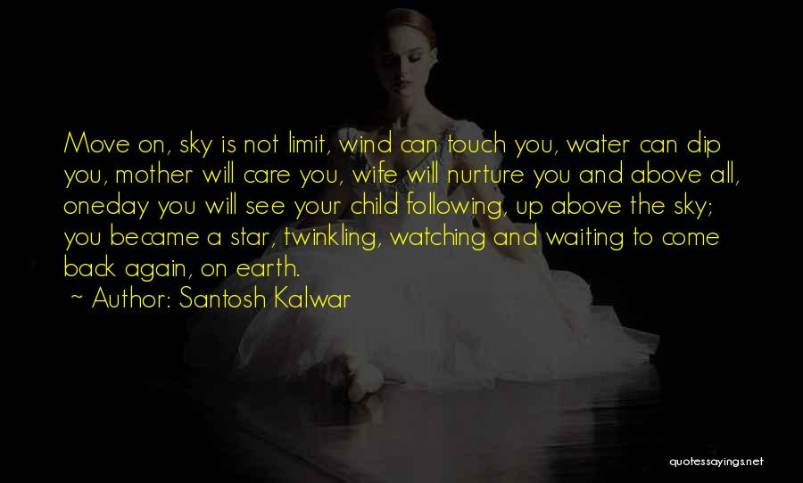 The Sky's Not The Limit Quotes By Santosh Kalwar