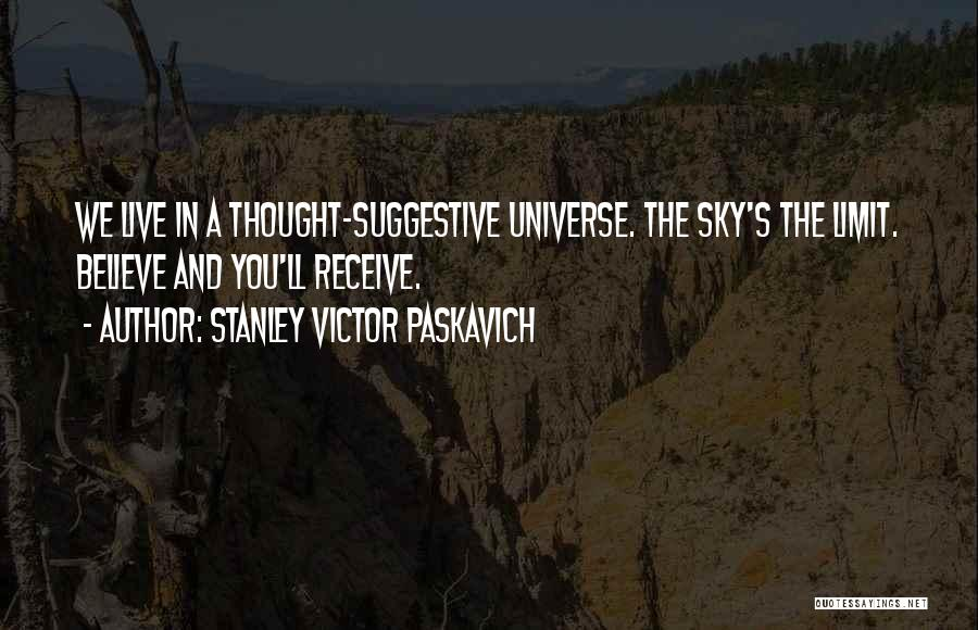 The Sky's Not The Limit Quotes By Stanley Victor Paskavich