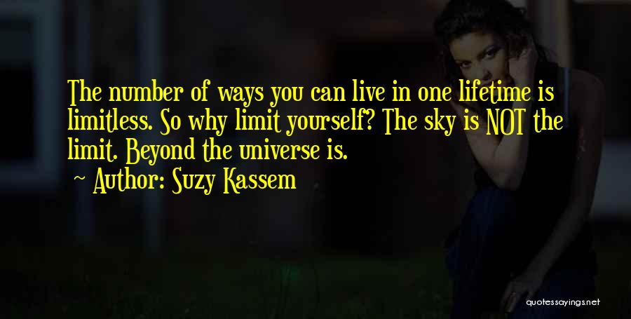 The Sky's Not The Limit Quotes By Suzy Kassem