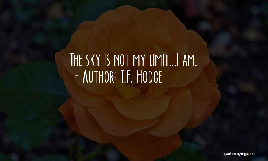 The Sky's Not The Limit Quotes By T.F. Hodge