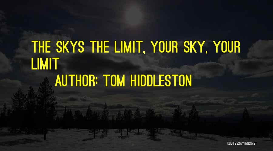 The Sky's Not The Limit Quotes By Tom Hiddleston