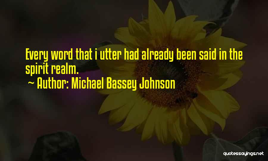 The Spirit Realm Quotes By Michael Bassey Johnson