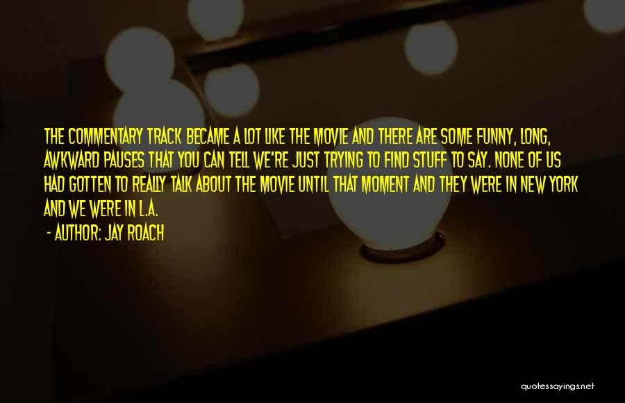 The Stuff Movie Quotes By Jay Roach