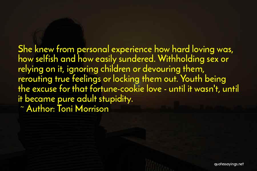 The Stupidity Of Youth Quotes By Toni Morrison