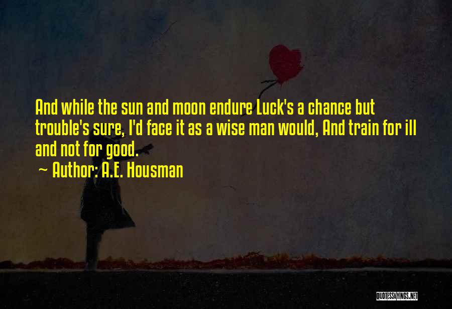 The Sun And Moon Quotes By A.E. Housman