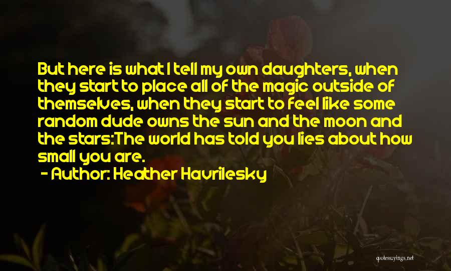 The Sun And Moon Quotes By Heather Havrilesky