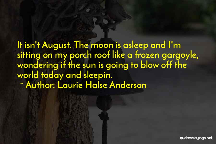 The Sun And Moon Quotes By Laurie Halse Anderson