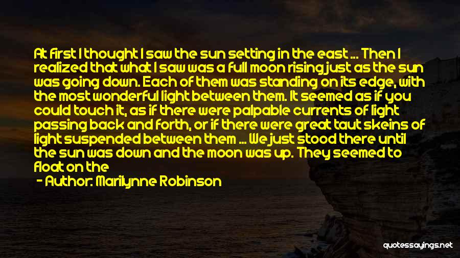 The Sun And Moon Quotes By Marilynne Robinson