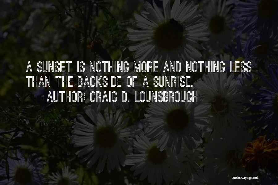 The Sunset And Sunrise Quotes By Craig D. Lounsbrough
