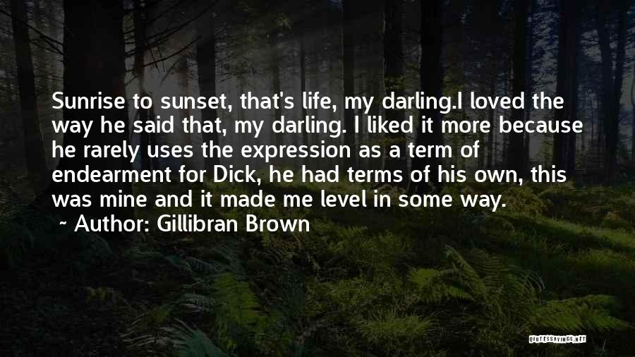 The Sunset And Sunrise Quotes By Gillibran Brown