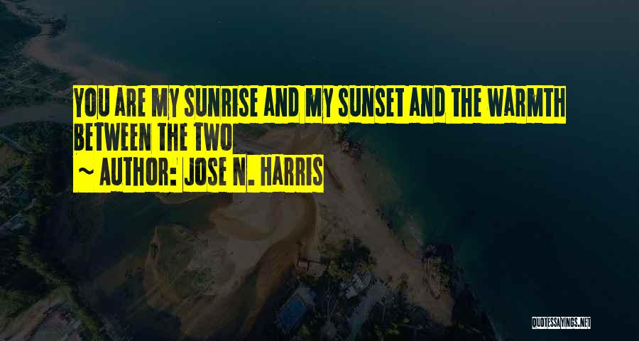 The Sunset And Sunrise Quotes By Jose N. Harris