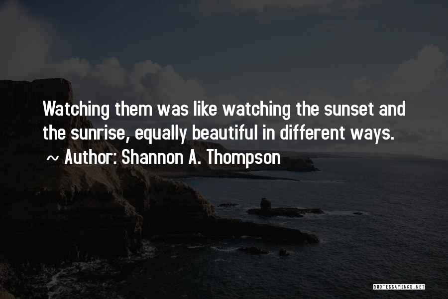 The Sunset And Sunrise Quotes By Shannon A. Thompson