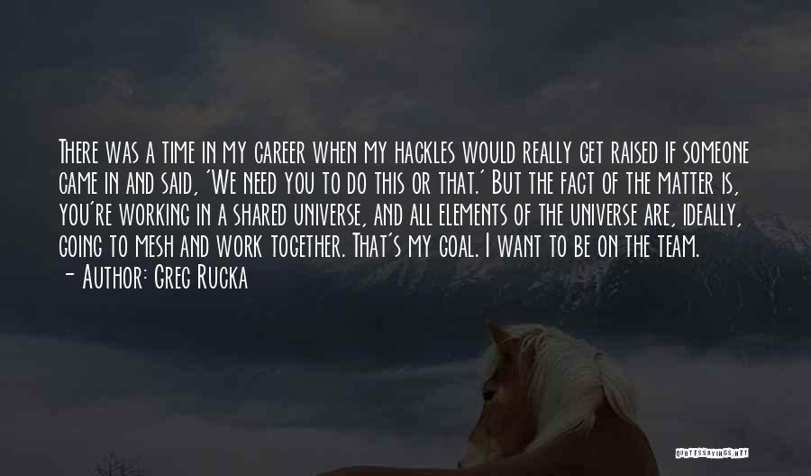 The Time We Shared Quotes By Greg Rucka