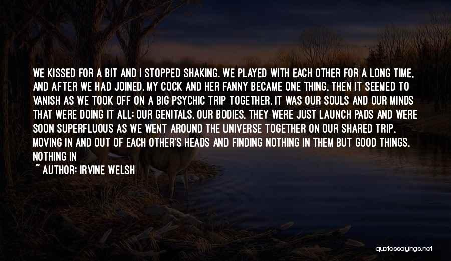 The Time We Shared Quotes By Irvine Welsh
