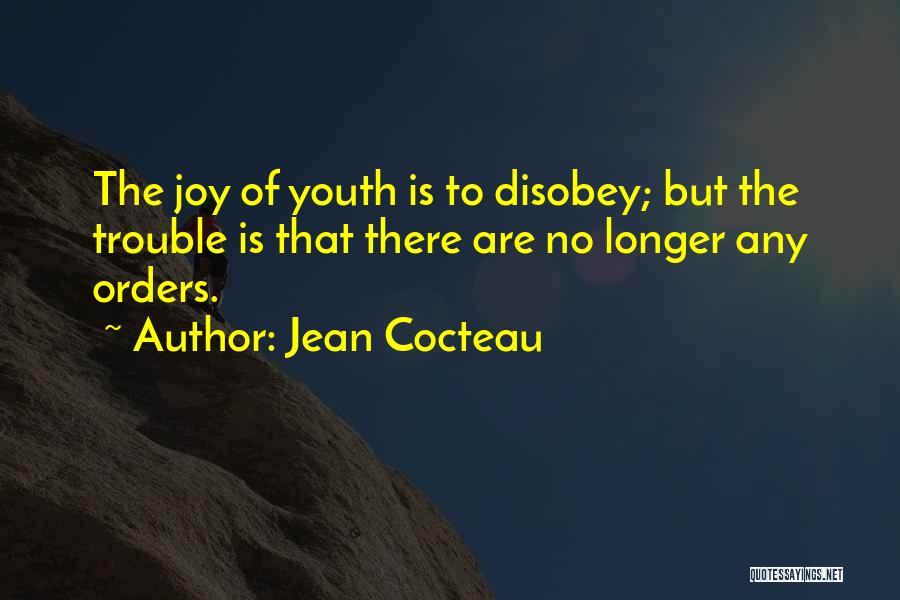 The Trouble With Youth Quotes By Jean Cocteau