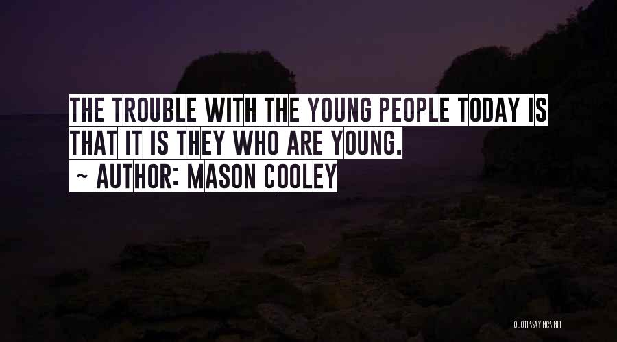 The Trouble With Youth Quotes By Mason Cooley