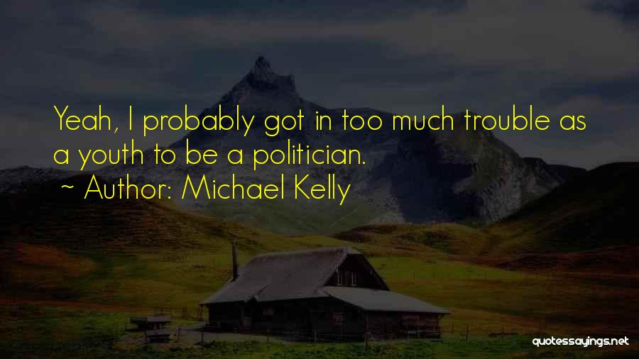 The Trouble With Youth Quotes By Michael Kelly