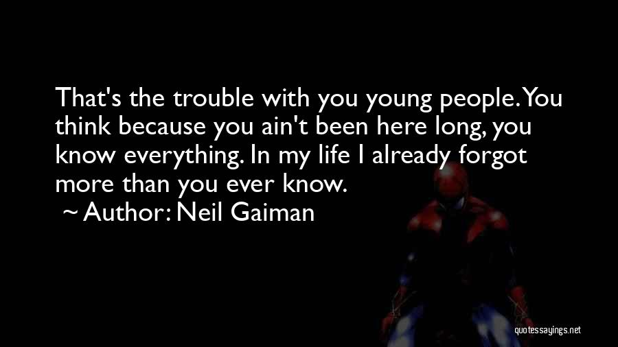 The Trouble With Youth Quotes By Neil Gaiman