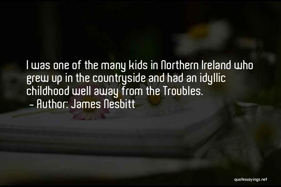 The Troubles In Northern Ireland Quotes By James Nesbitt