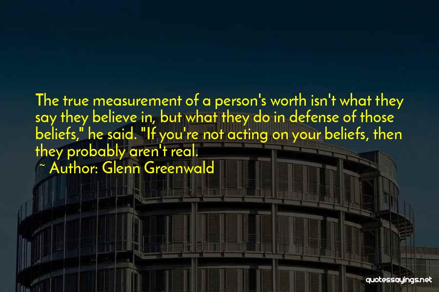 The True Person Quotes By Glenn Greenwald