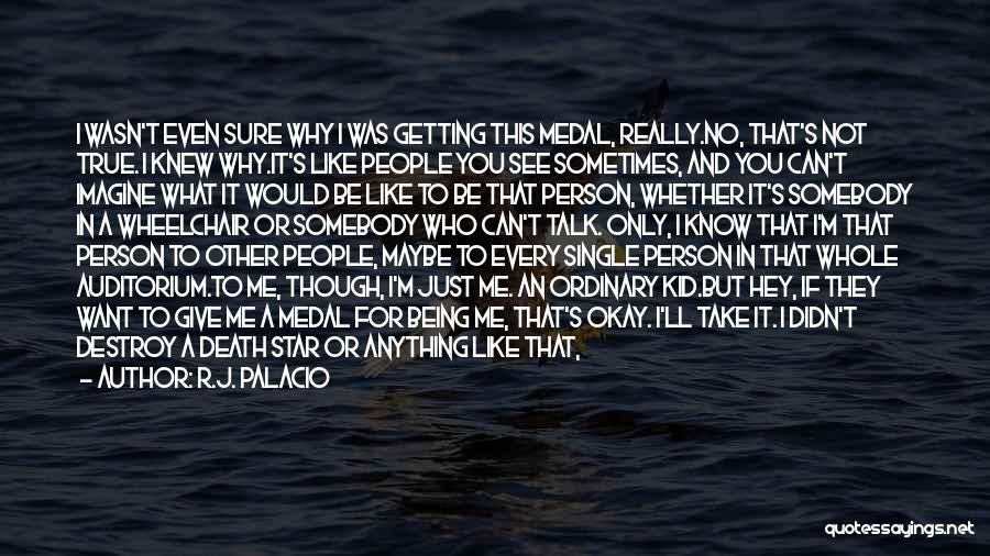 The True Person Quotes By R.J. Palacio
