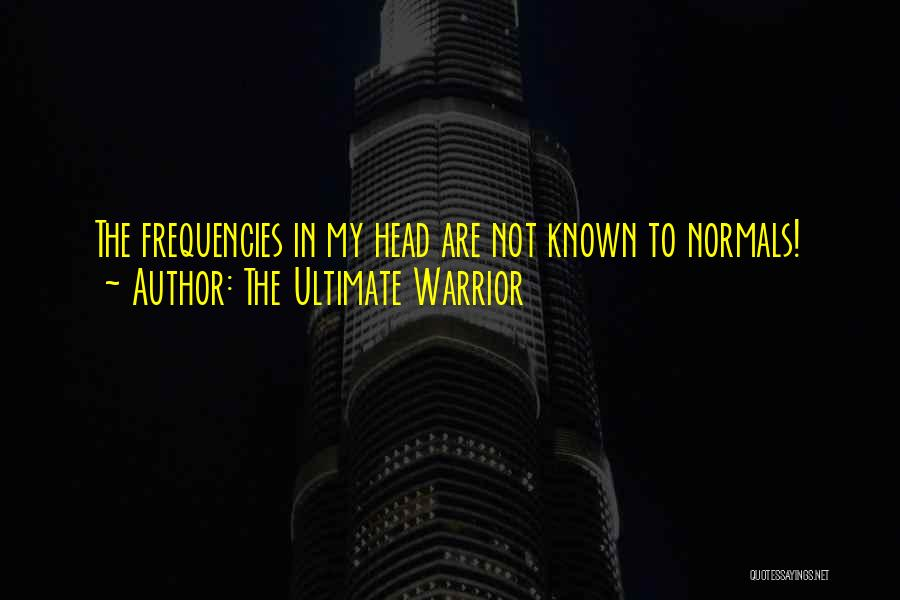 The Ultimate Warrior Famous Quotes & Sayings