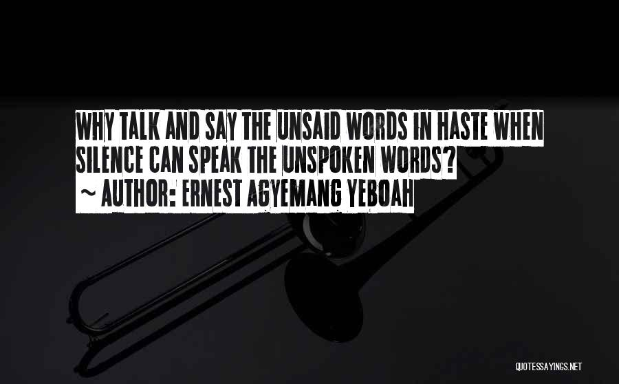 The Unsaid Words Quotes By Ernest Agyemang Yeboah