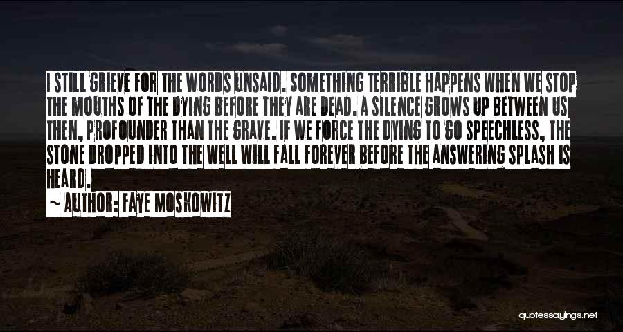The Unsaid Words Quotes By Faye Moskowitz