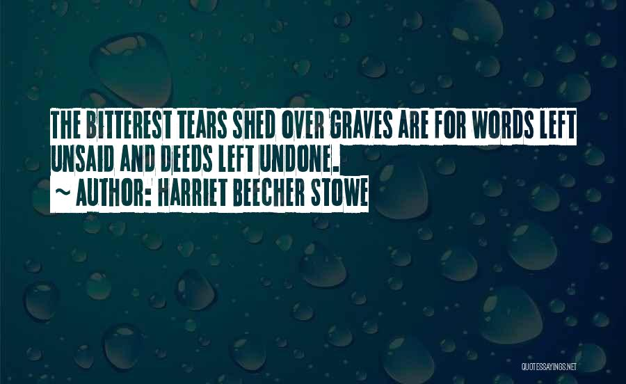 The Unsaid Words Quotes By Harriet Beecher Stowe