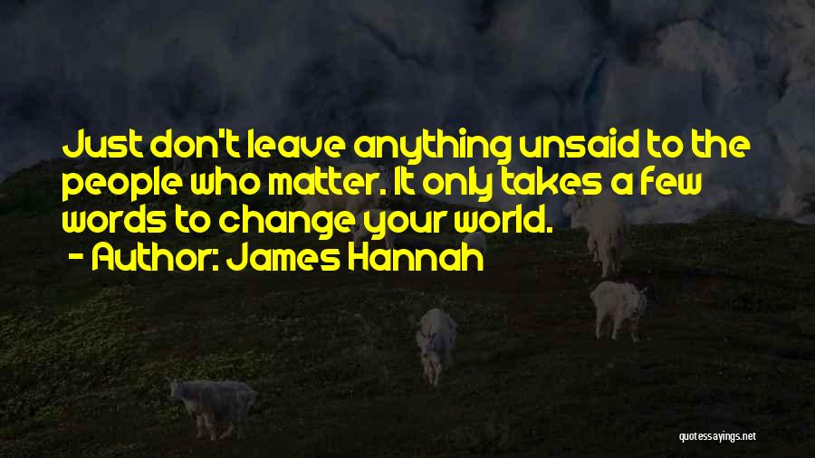 The Unsaid Words Quotes By James Hannah