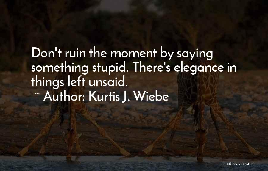 The Unsaid Words Quotes By Kurtis J. Wiebe