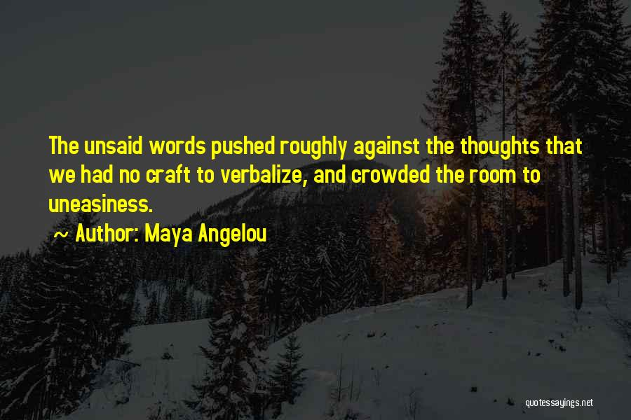 The Unsaid Words Quotes By Maya Angelou