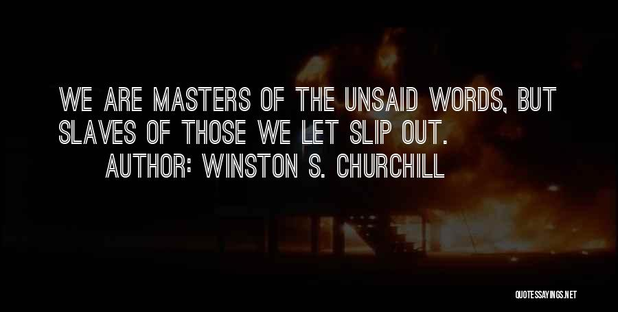 The Unsaid Words Quotes By Winston S. Churchill
