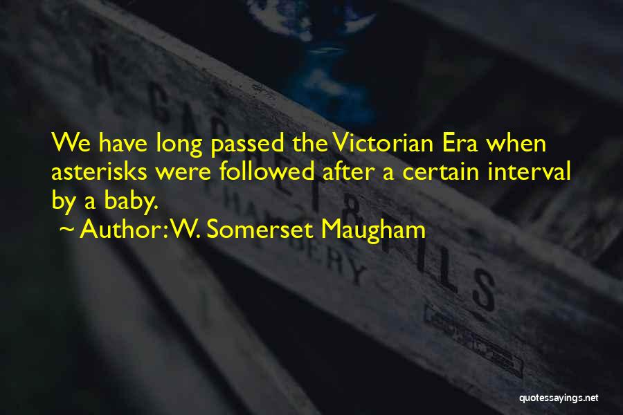 The Victorian Era Quotes By W. Somerset Maugham