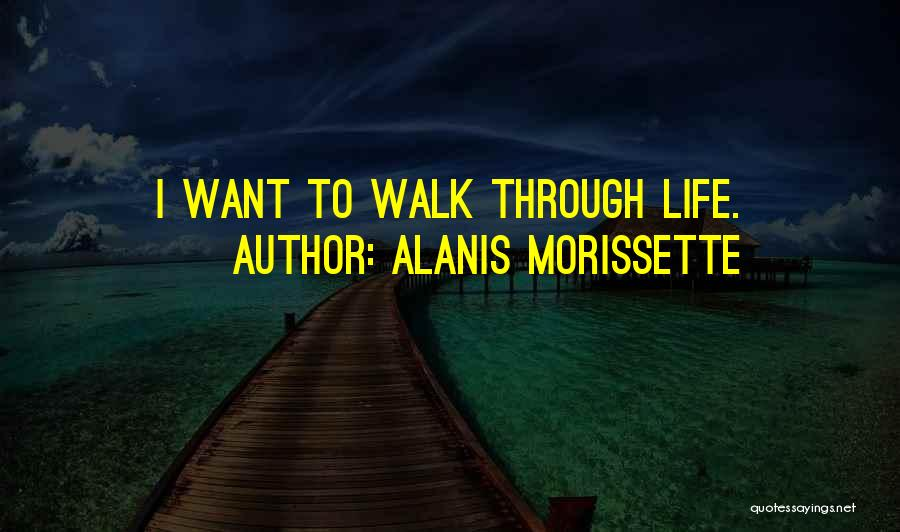 The Way She Walks Quotes By Alanis Morissette