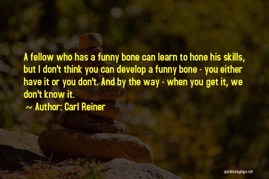 The Way We Think Quotes By Carl Reiner