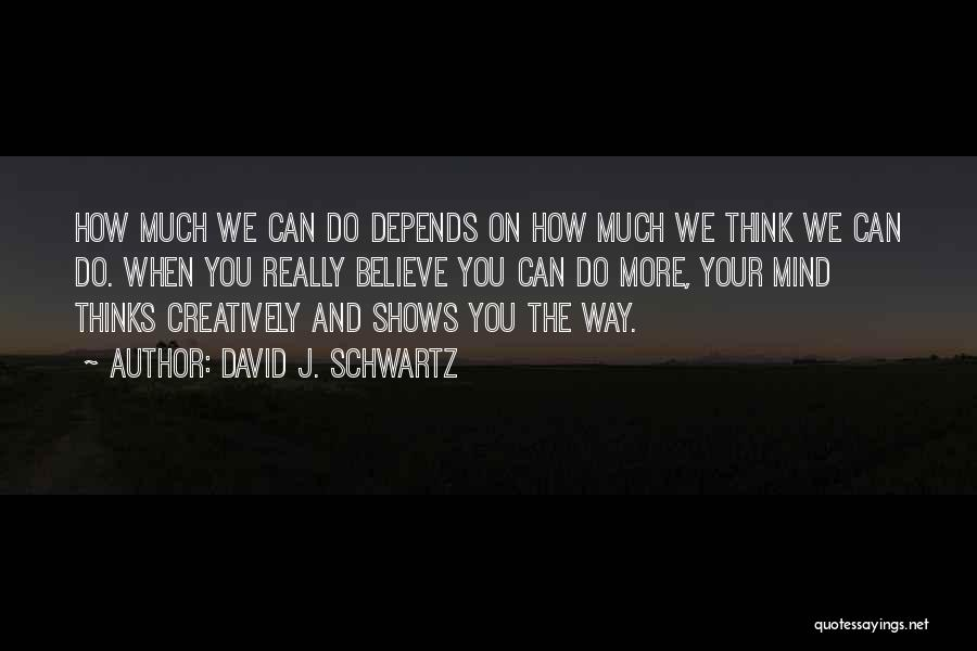 The Way We Think Quotes By David J. Schwartz