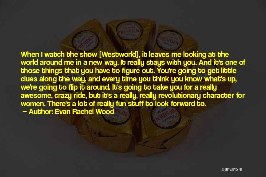 The Way We Think Quotes By Evan Rachel Wood