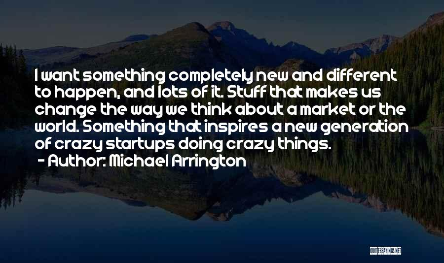 The Way We Think Quotes By Michael Arrington