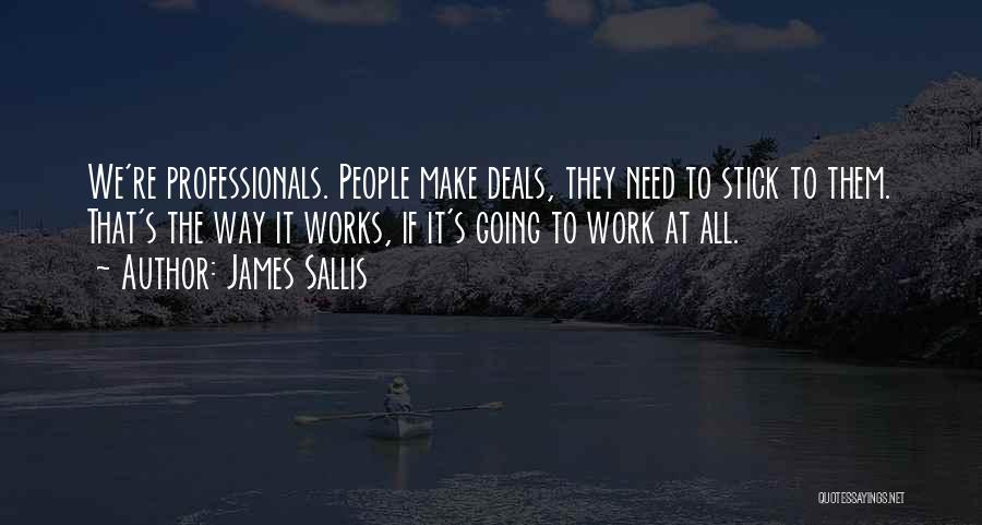 The Way We Work Quotes By James Sallis