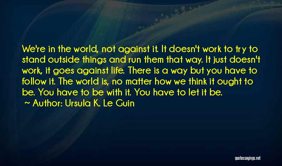 The Way We Work Quotes By Ursula K. Le Guin